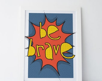 Be Brave, comic, pop art, kids illustration, wall art for kids, art prints , motivational quote, art printable, quotes for kids, nursery art