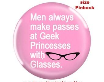 Funny Pinback -Men Make Passes at Geek Princesses with Glasses