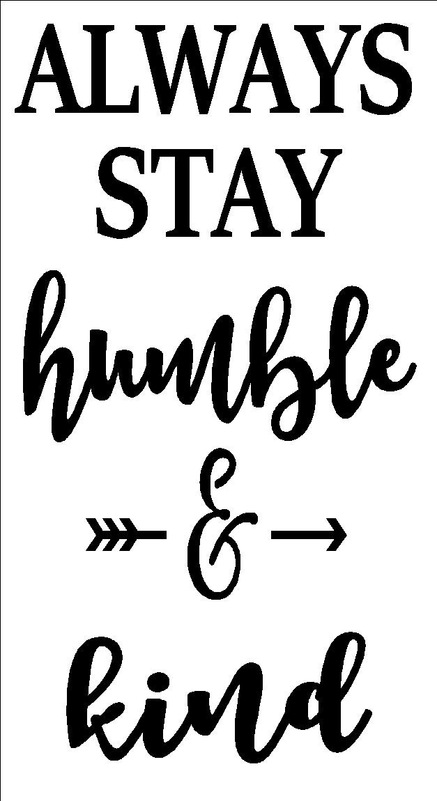 Always stay Humble and Kind stencil great for by vinylexpress
