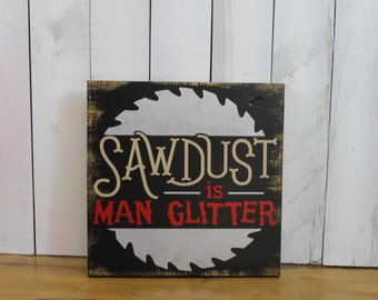 Sawdust is MAN Glitter Sign/Fathers Day Gift/Gift/Gift for Him/Garage Decor/Garage Sign/Male Gift/Garage Sign/Tool Decor/Workshop/Wood