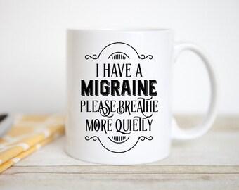 I Have a Migraine, Please Breathe More Quietly | Headache | Quiet | Caffeine | Coffee Mug