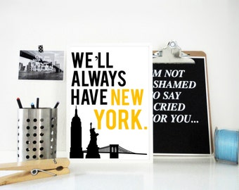 We'll Always Have New York Art Print, New York Quote Print, Travel Poster, Geography Print, NYC, Skyline, Typography Wall Art