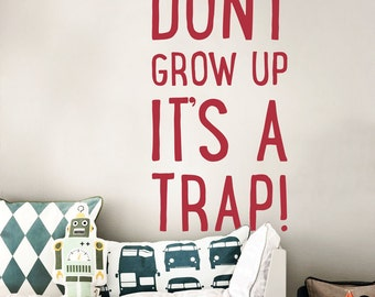 Don't Grow Up It's a Trap! - Nursery Quote Wall Decal - WAL-2359