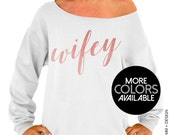 Wifey Sweatshirt - Rose and Pearl Collection - White Slouchy Oversized Sweatshirt - Gold. Rose Gold. Silver Ink Available