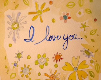 I LOVE YOU  7 x 8 inches  original water color painting, illustration, painting of flowers and words, quote