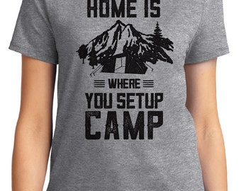 Home Is Where You Setup Camp Camping Unisex & Women's T-shirt Short Sleeve 100% Cotton S-2XL Great Gift (T-CA-32)