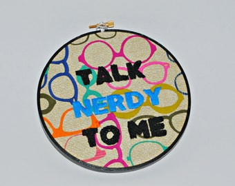 Talk Nerdy To Me - Geek Embroidery Hoop Art - Hand Embroidered Wall Decor - Nerd Glasses Geekery Gift - Gift for Nerdy Partner - Funny Art