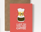 "Funny Valentine's Day Card - Love Card - Funny card -  I love you more than coffee - Valentines Day - Anniversary - 3.5""x5"" greeting card"