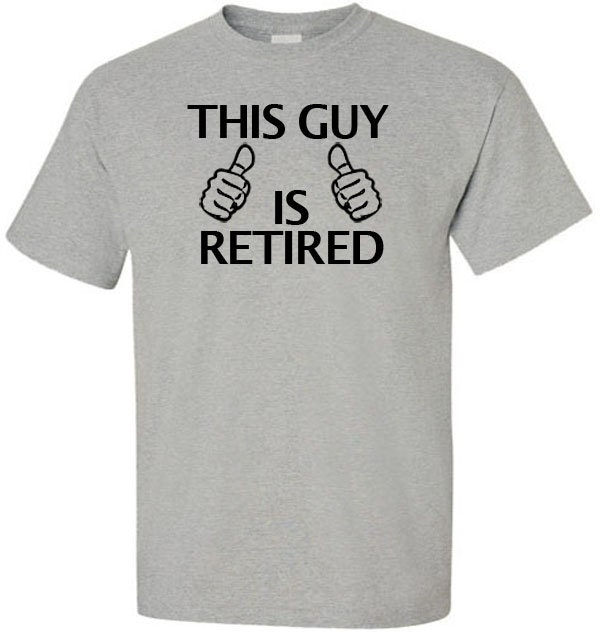 A T Shirt For Retired Husband Dad Father Wife Married Spouse Funny Birthday Gift Senior
