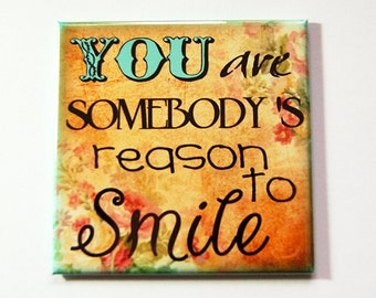 Inspirational magnet, You are somebody's reason to smile, Magnet, Inspiring, Fridge magnet, Smile, Floral  (5317)
