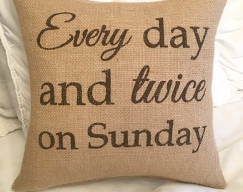 Burlap Pillow / Funny Pillow / Every day and twice on Sunday / Circus