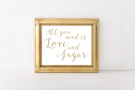 "INSTANT DOWNLOAD - All You Need Is Love & Sugar Printable Sign 5x7"" or 8x10"" DIY Wedding Poster... Gold"