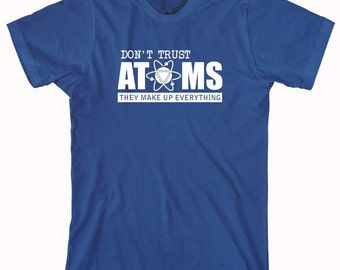 Don't Trust Atoms They Make Up Everything Shirt - funny science shirt, biology, chemistry, chemistry nerd, hilarious science shirt - ID: 500