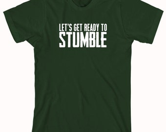 Let's Get Ready To Stumble Shirt, funny drinking shirt, St. Patrick's day, 21st birthday gift idea, party, college - ID: 462