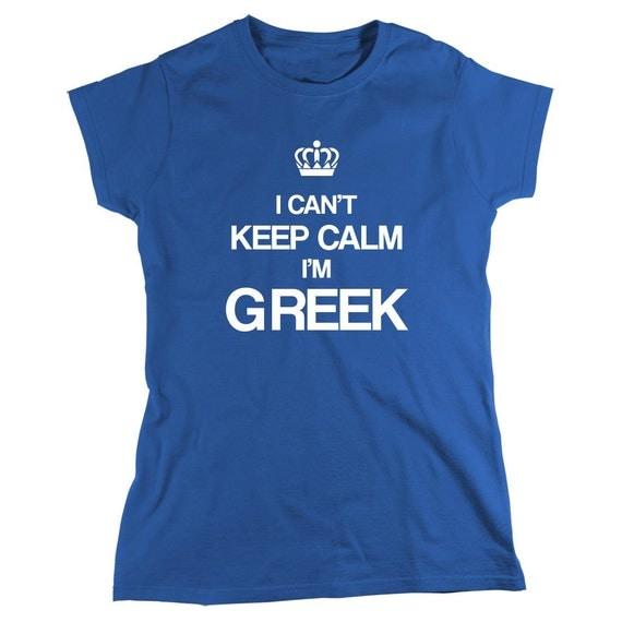 I Can't Keep Calm I'm Greek shirt, greek pride, greece - ID: 192