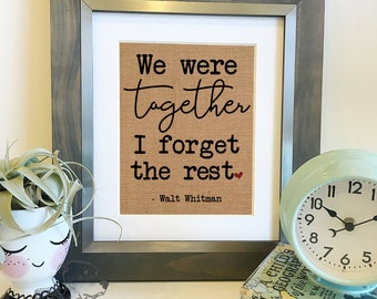 We were together, I forget the rest | Burlap Print | Walt Whitman Quote | Wedding Anniversary Gift | Gift for Wife | Frame not included