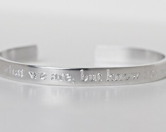 Shakespeare Quote Engraved Cuff Bracelet  - We know what we are, but know not what we may be - Quote Bracelet - Engraved Aluminum Bracelet