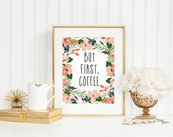 But First Coffee, Coffee Art Print, Whimsical Watercolor Flowers