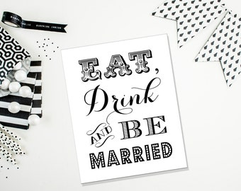 PRINTABLE - Eat Drink and Be Married - Wedding Bar Table Sign - 8 x 10 or 5 x 7 DIY Instant Download