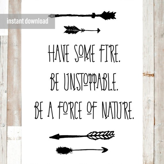 Have Some Fire Be Unstoppable Be a Force of Nature Greys
