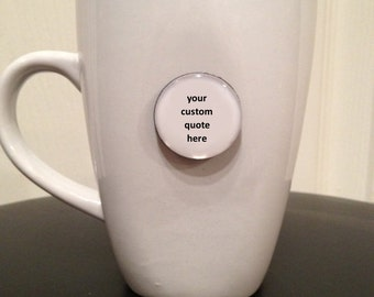 Custom Quote Mug - Quote Magnet