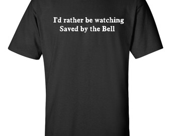 Saved by the Bell T-Shirt - Rather be watching saved by the bell - Slater T-Shirt - Zach Morris Shirt