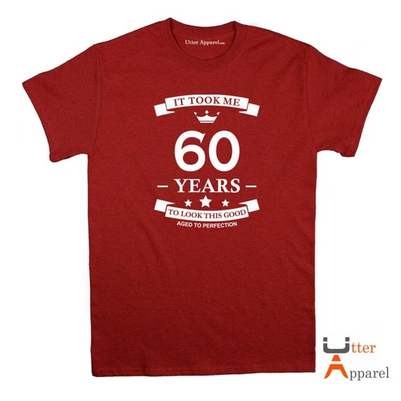 60th Birthday Gift It Took Me 60 Years To Look This Good, Round Crew Neck T Shirt gift Sizes S-2XL Other colors