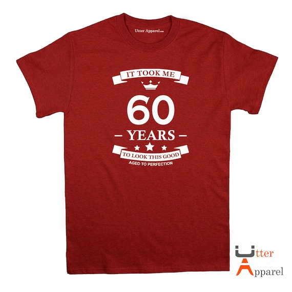 60th Birthday Gift, 60th birthday present for man woman It Took Me 60 Years To Look This Good, Crew Neck Tee Sizes S-2XL Other colors