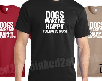 Dogs make me happy you, not so much Mens Tshirt dog lovers dog tshirts dog shirts gifts for men