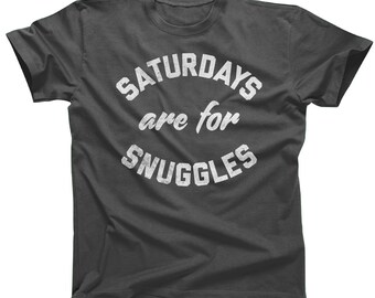 Saturdays Are For Snuggles T-Shirt - Romantic Couples Love Cute Cuddle - Mens and Ladies Sizes - (See SIZING CHART in Item Details)