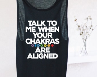 Talk To Me When Your Chakras Are Aligned - FUNNY YOGA SHIRT - Chakra Tank - Chakra Shirt - Women's Yoga Tank - Yoga Clothes - Yoga Top