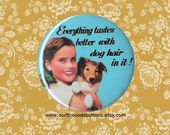 Rockabilly 50s Dog Pin Magnet, Retro 1950s Wife Tastes Better With Dog Hair, Dark Humor Quote Pin Magnet, Kitsch 2.25 pin back button badge