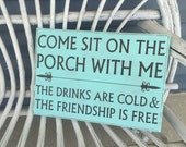 Come sit on the porch with me the drinks are cold and the friendship is free-handmade wooden primitive porch-deck-patio sign