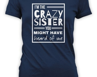Crazy Sister Shirt - I'm The Crazy Sister You Might Have Heard Of Me - Gifts for Moms Sisters Funny Shirts Christmas Gift CT-140