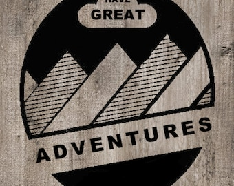 Have Great Adventures Print, Indie Art Print, Outdoors, Hiking, Mountains