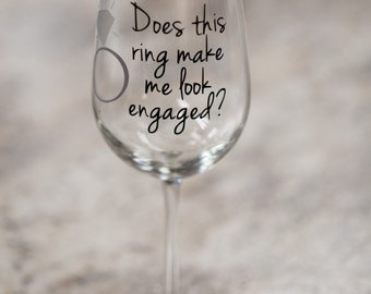 Does this ring make me look engaged? with diamond ring. Personalized wine glass. Engagement gift. Engagement personalized wine glass. RTS