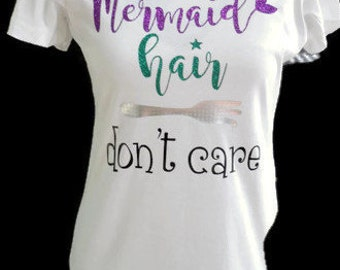 Mermaid hair don't care Shirt, Mermaid shirt