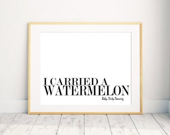 I Carried A Watermelon Poster, Instant Download, Printable Quote Print, Wall Art, Dirty Dancing Quote Art,  Printable Art