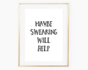 Typography Print - Maybe Swearing Will Help - Motivational Quote - A4/A5 Art Print