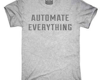 Automate Everything T-Shirt, Hoodie, Tank Top, Gifts