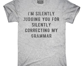 I'm Silently Judging You For Silently Correcting My Grammar T-Shirt, Hoodie, Tank Top, Gifts