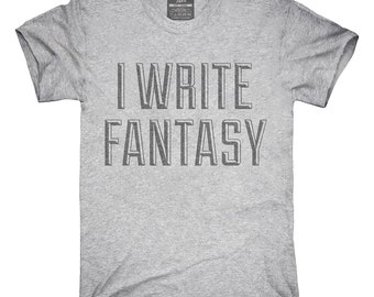 I Write Fantasy T-Shirt, Hoodie, Tank Top, Gifts