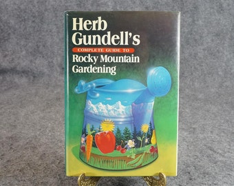 Herb Gundell's Complete Guide To Rocky Mountain Gardening C. 1985.