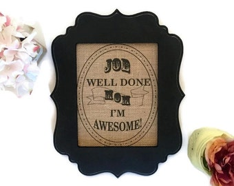 """Customizable/ Personalize """"Job Well Done Mom I'm Awesome"""" Burlap Print Art Home Decoration Mother's Day Gift"""