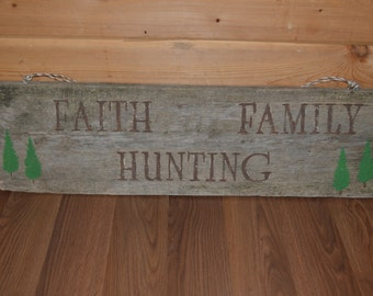 Faith, Family, Hunting Weathered Wood Sign; Rustic; Naturally Weathered;Hunting; Deer; Pine Trees; Cabin; Lodge;Woodsy