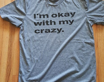 Ok with my Crazy T-Shirt