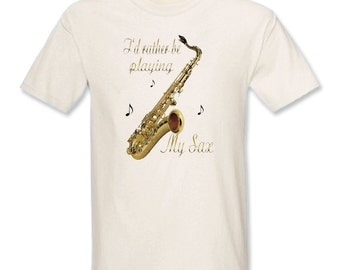 I'd Rather Be Playing My Sax T-Shirt