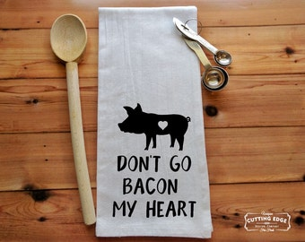 Don't Go Bacon My Heart Flour Sack Towel | Engagement Gift | Bacon Lover | Tea Towel | Hostess Gift | Shower Gift | Bacon Lover Gift