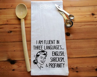 I'm Fluent in Three Languages English Sarcasm and Profanity Flour Sack Towel | Kitchen Towel | Tea Towel | Housewarming Gift | Gift for Her