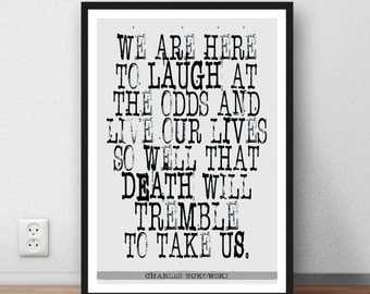 "Charles Bukowski quote - ""We are here to laugh at the odds..."" motivation poetry quote"